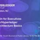 Blockchain for Executives Overview/Hyperledger Fabric Architecture Basics